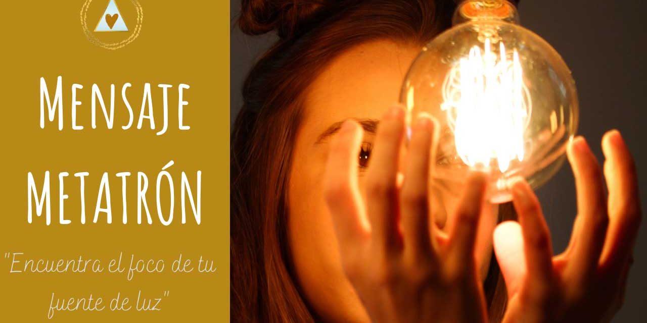 Mensaje Espiritual Metatrón. «Encuentra el foco de tu fuente de luz»